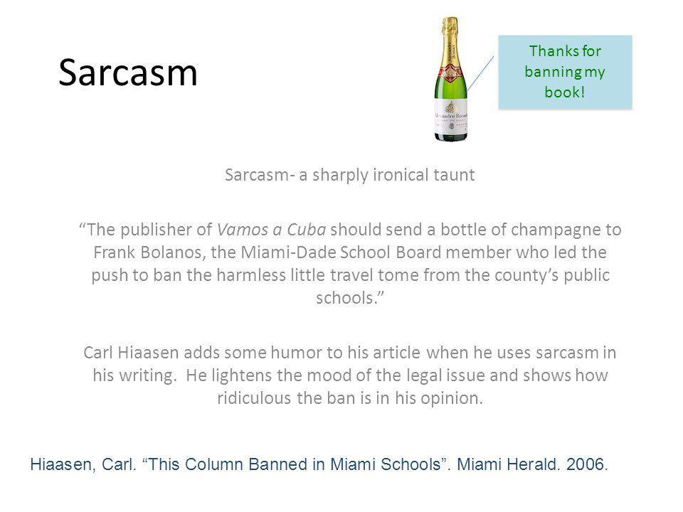 Sarcasm Sarcasm- a sharply ironical taunt