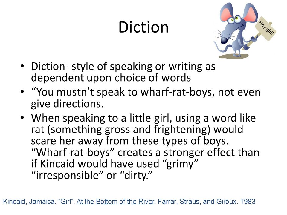 Diction Hey girl! Diction- style of speaking or writing as dependent upon choice of words.