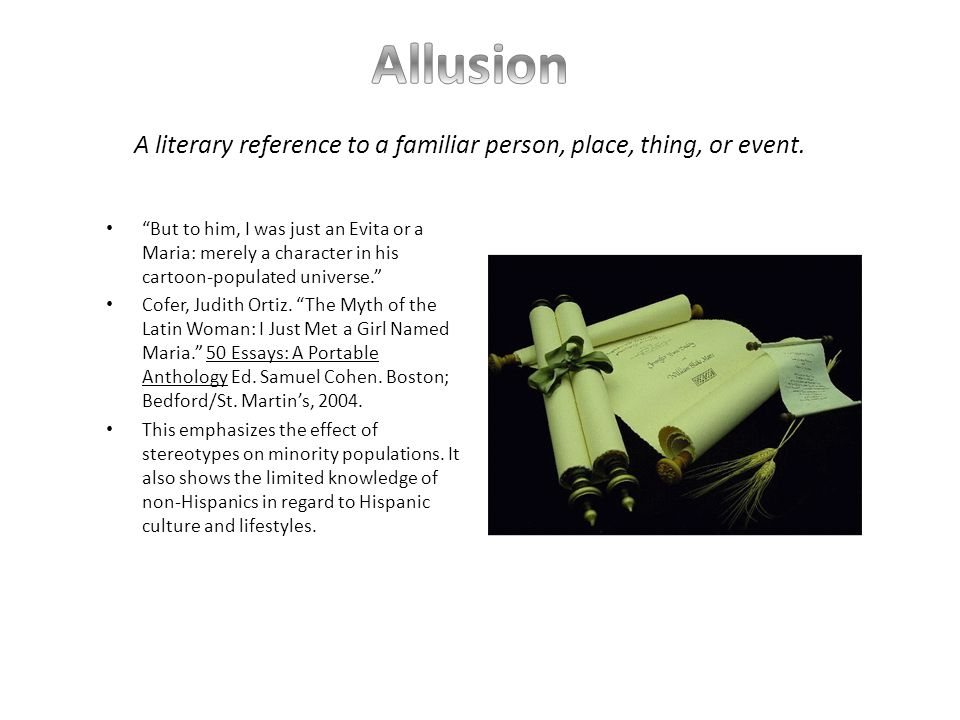 Allusion A literary reference to a familiar person, place, thing, or event.