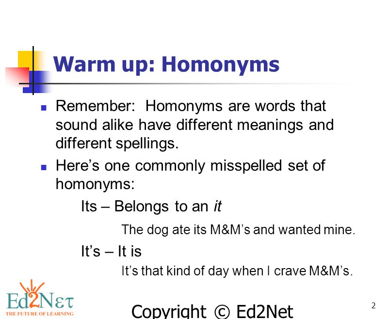 Warm up: Homonyms Remember: Homonyms are words that sound alike have different meanings and different spellings.