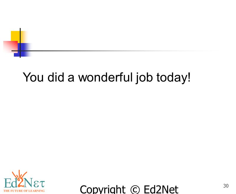 You did a wonderful job today!