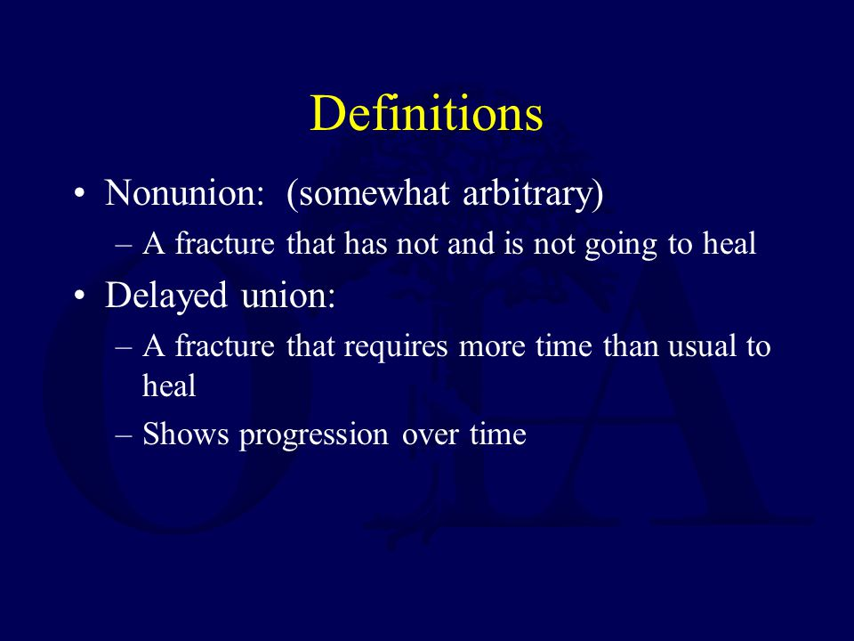Definitions Nonunion: (somewhat arbitrary) Delayed union:
