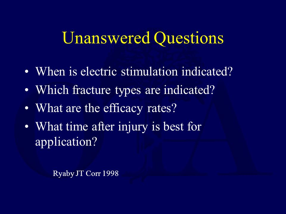 Unanswered Questions When is electric stimulation indicated