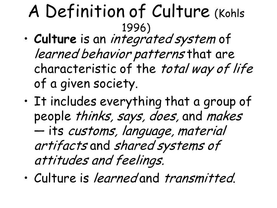 A Definition of Culture (Kohls 1996)
