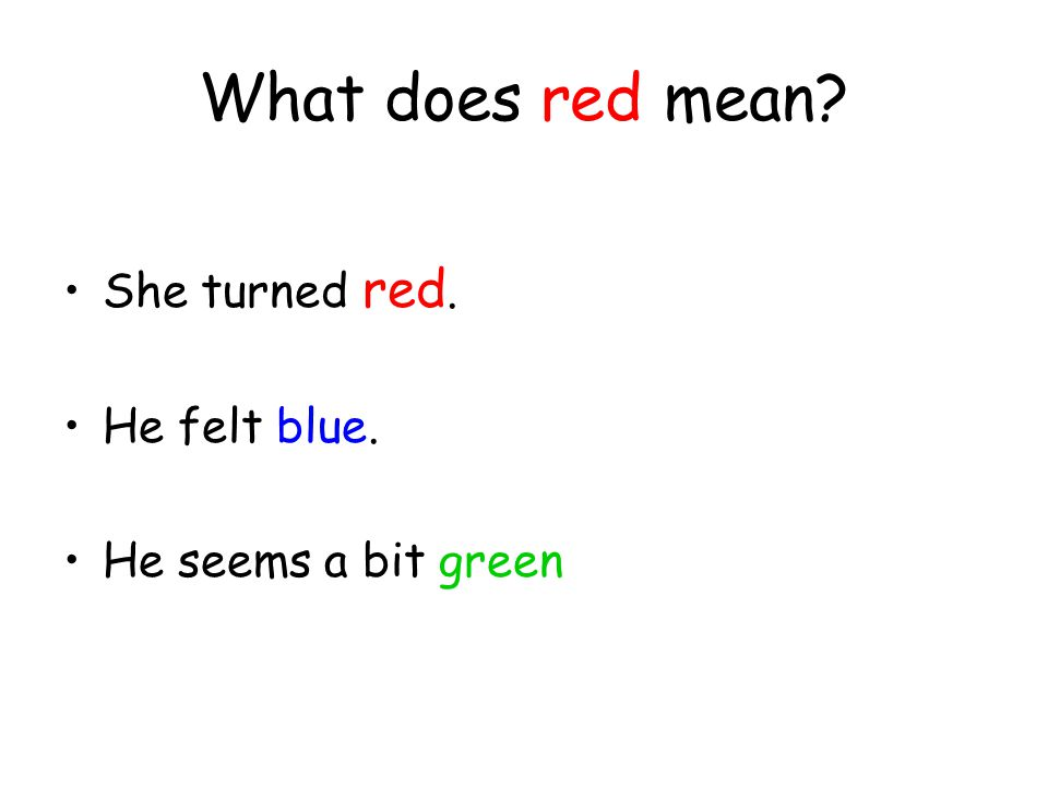 What does red mean She turned red. He felt blue. He seems a bit green
