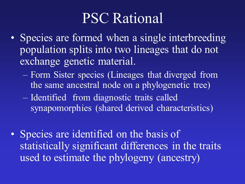 PSC Rational Species are formed when a single interbreeding population splits into two lineages that do not exchange genetic material.