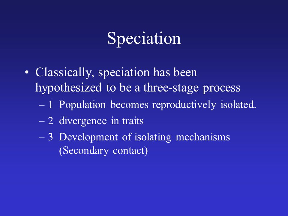 Speciation Classically, speciation has been hypothesized to be a three-stage process. 1 Population becomes reproductively isolated.