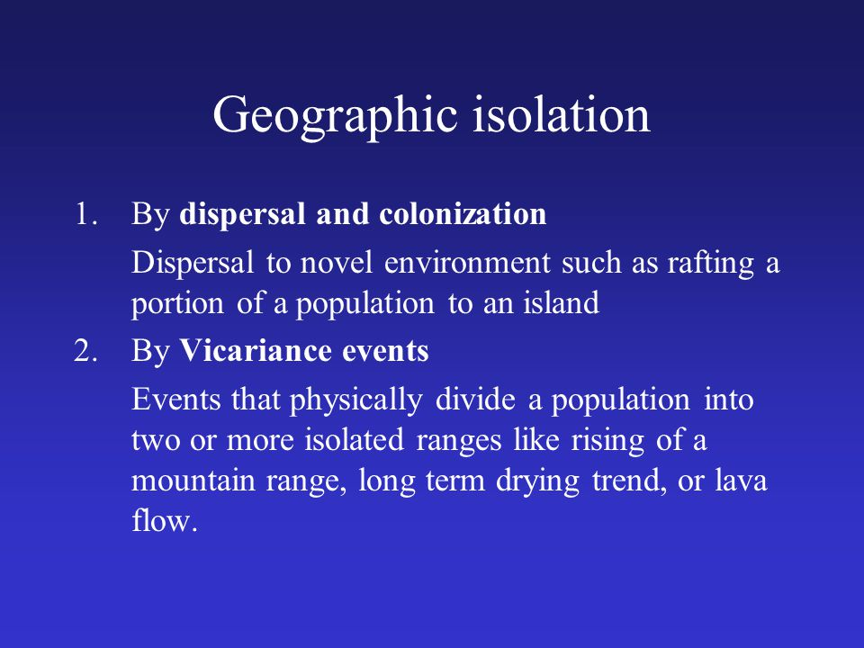 Geographic isolation By dispersal and colonization