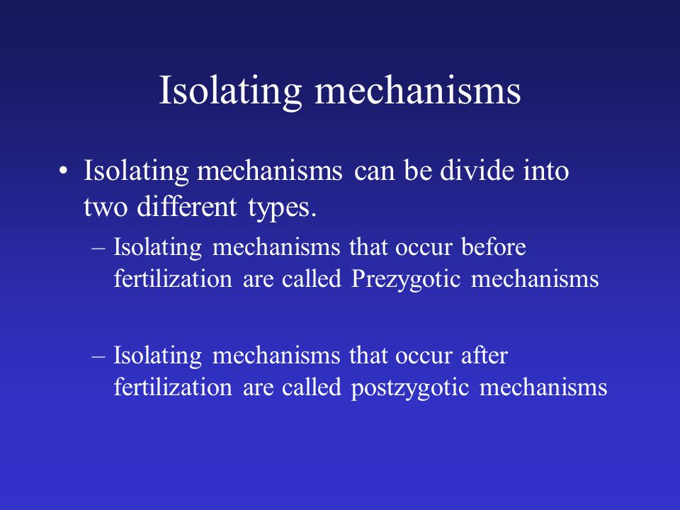 Isolating mechanisms Isolating mechanisms can be divide into two different types.