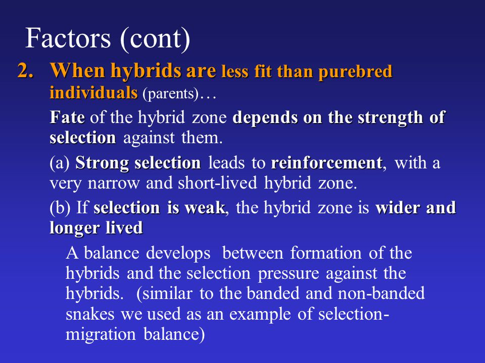 Factors (cont) When hybrids are less fit than purebred individuals (parents)…