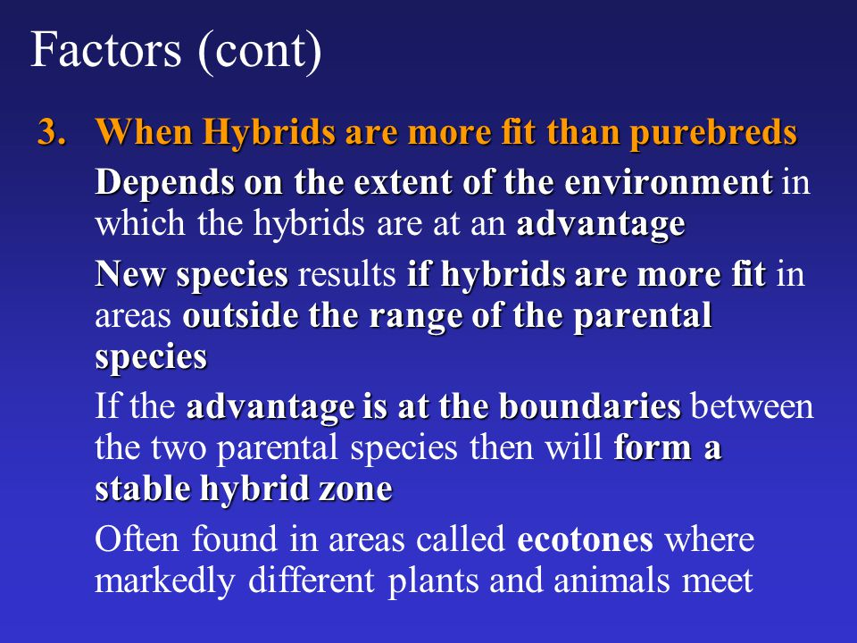 Factors (cont) When Hybrids are more fit than purebreds