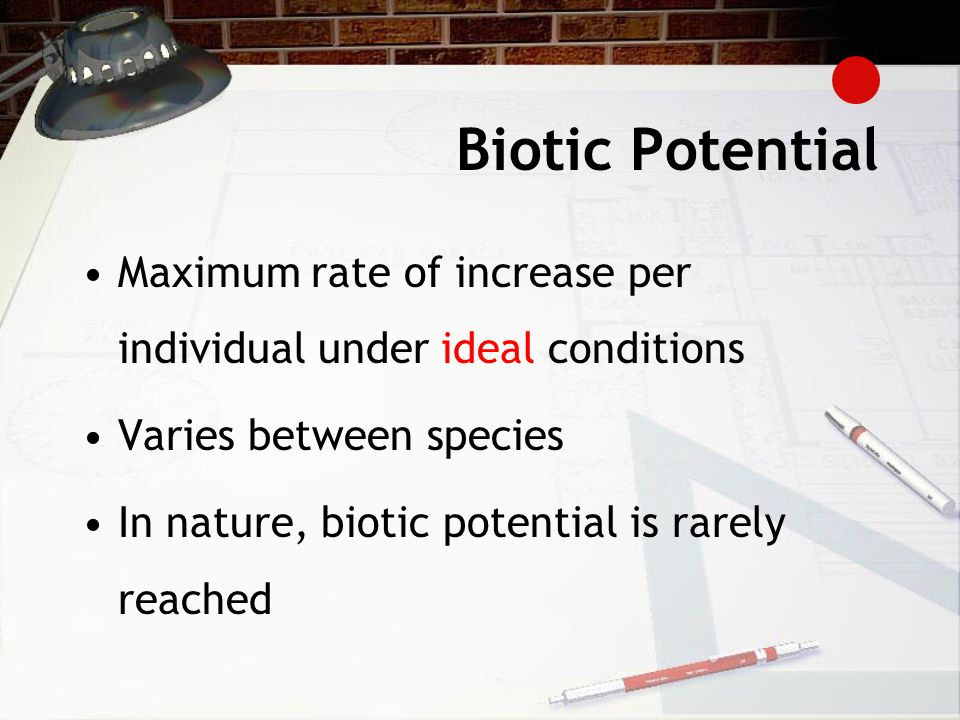 Biotic Potential Maximum rate of increase per individual under ideal conditions. Varies between species.
