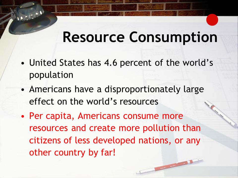 Resource Consumption United States has 4.6 percent of the world's population.