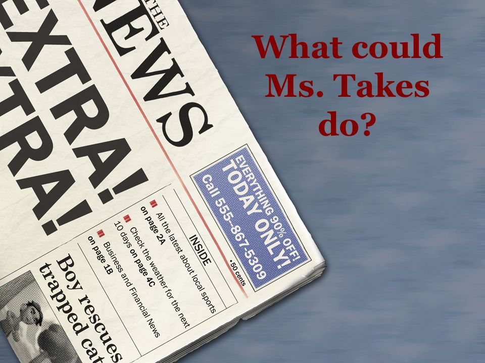 What could Ms. Takes do