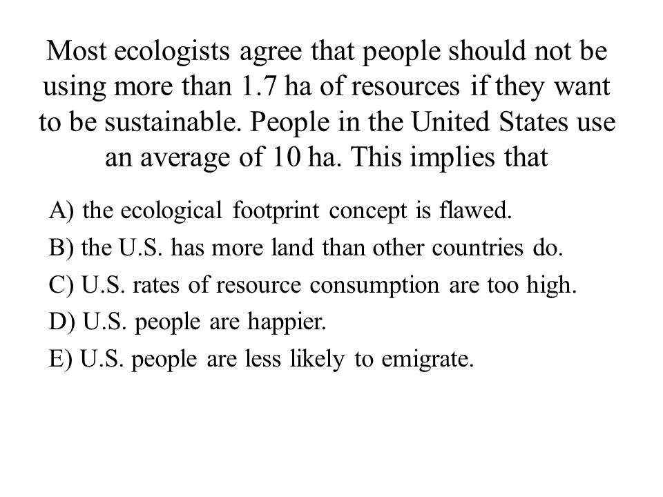 Most ecologists agree that people should not be using more than 1