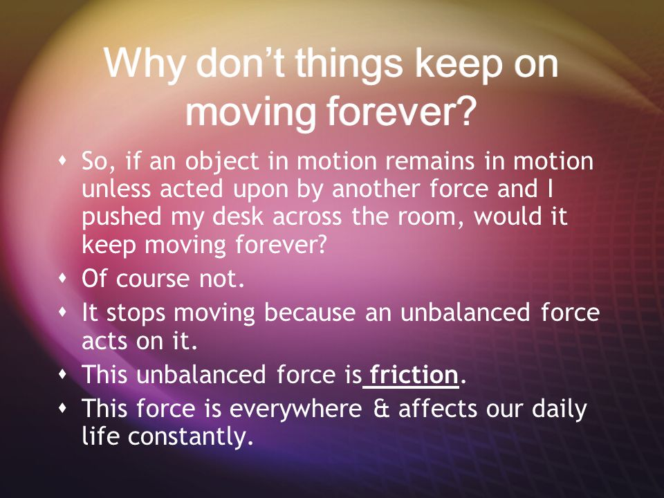 Why don't things keep on moving forever
