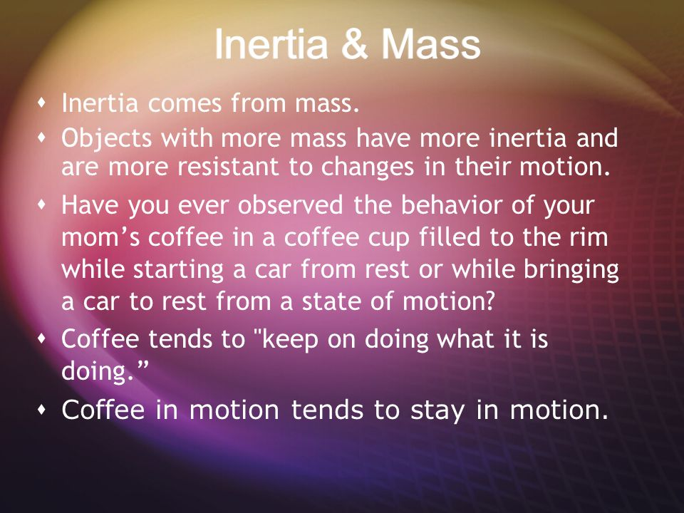 Inertia & Mass Inertia comes from mass.