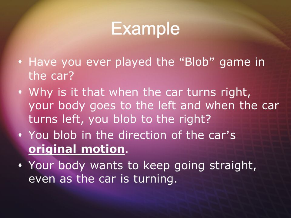 Example Have you ever played the Blob game in the car