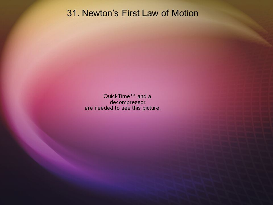 31. Newton's First Law of Motion