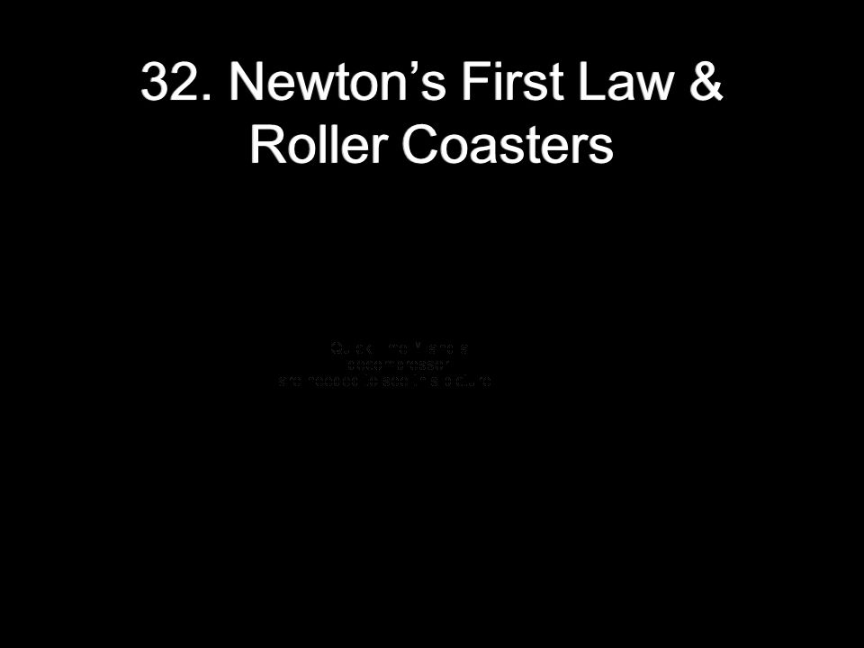 32. Newton's First Law & Roller Coasters