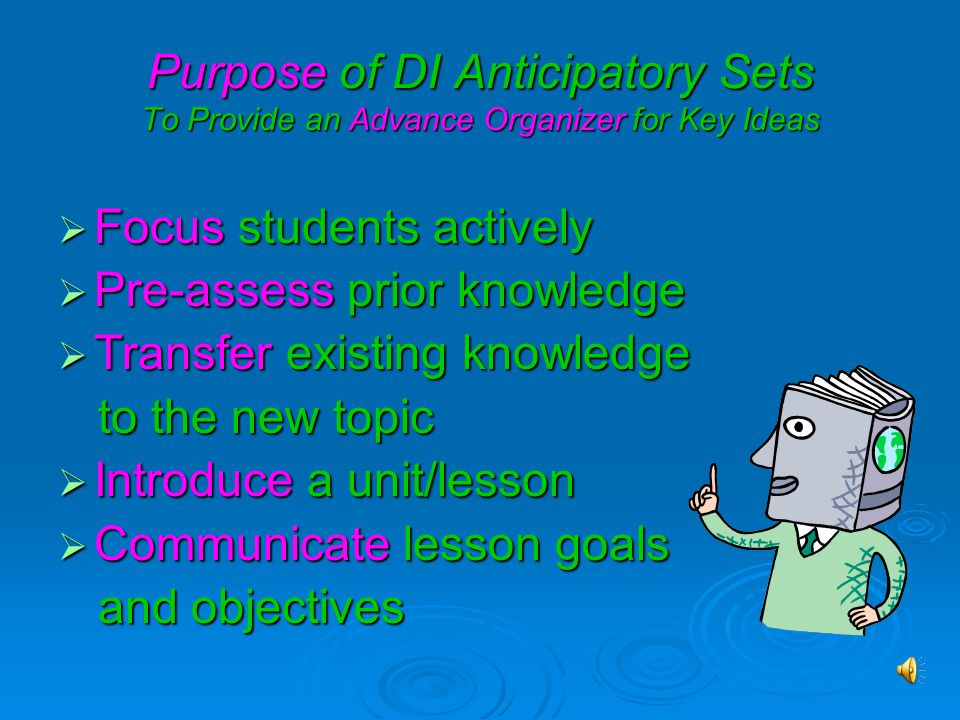Purpose of DI Anticipatory Sets To Provide an Advance Organizer for Key Ideas