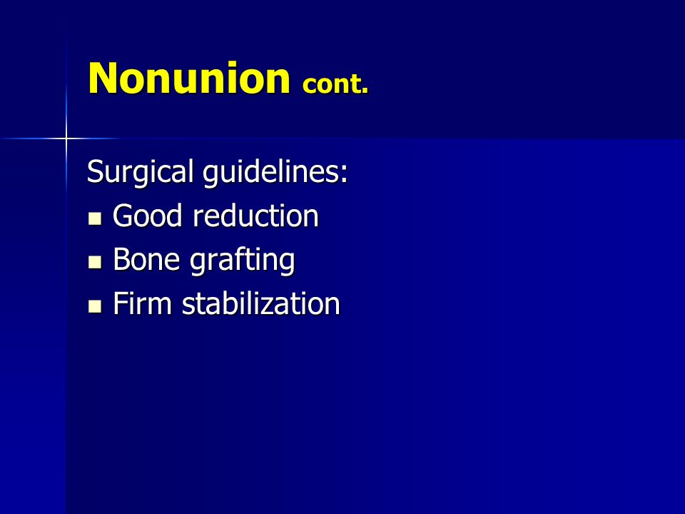 Nonunion cont. Surgical guidelines: Good reduction Bone grafting