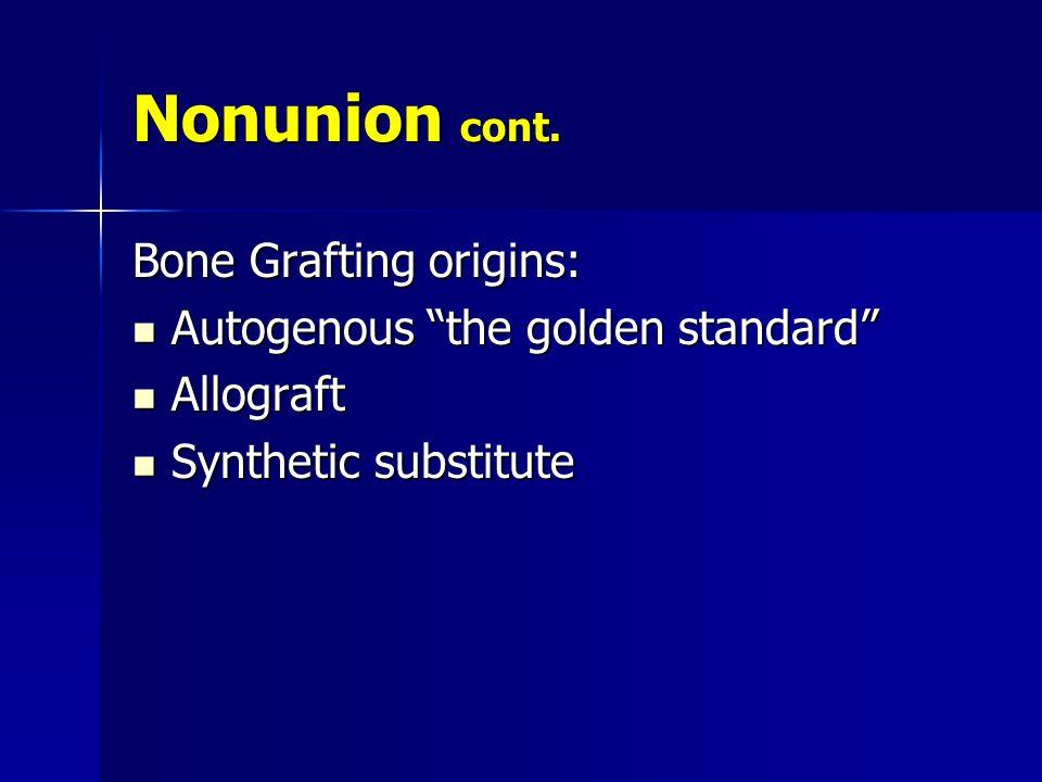 Nonunion cont. Bone Grafting origins: Autogenous the golden standard