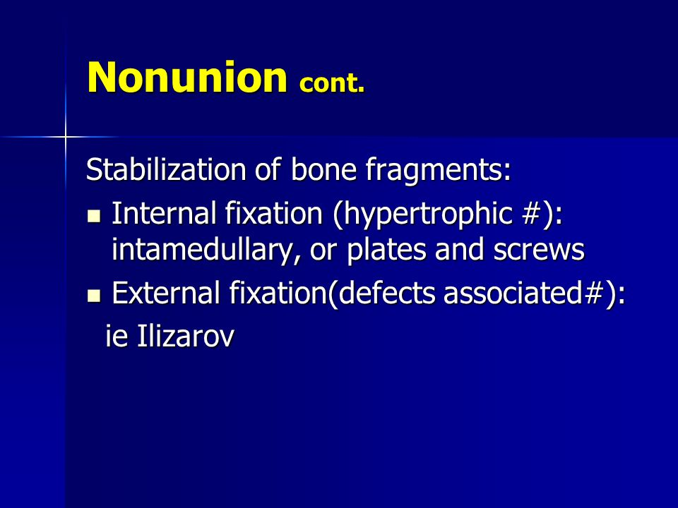 Nonunion cont. Stabilization of bone fragments: