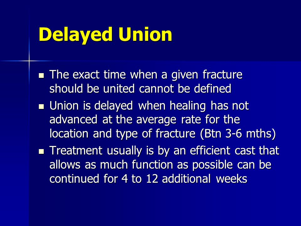 Delayed Union The exact time when a given fracture should be united cannot be defined.