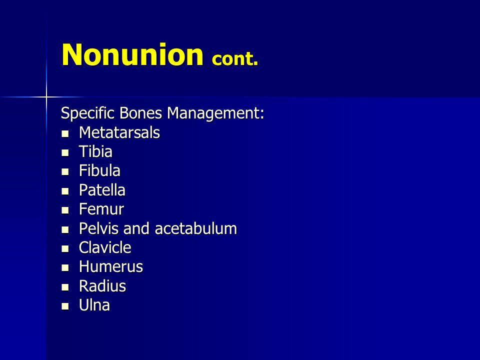 Nonunion cont. Specific Bones Management: Metatarsals Tibia Fibula