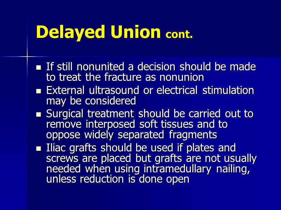 Delayed Union cont. If still nonunited a decision should be made to treat the fracture as nonunion.