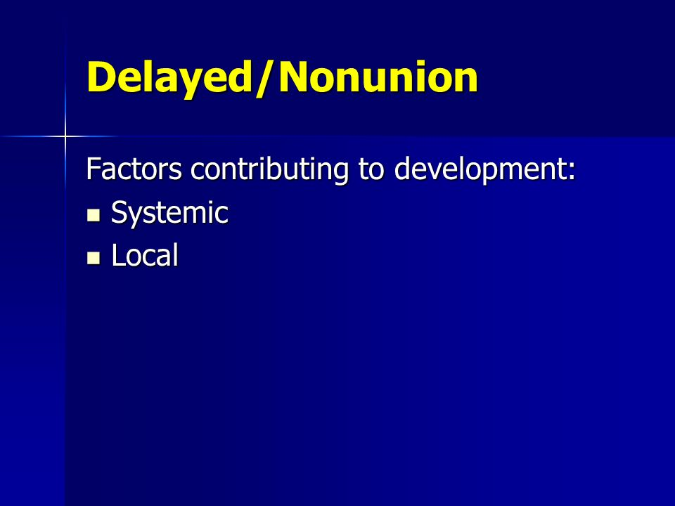 Delayed/Nonunion Factors contributing to development: Systemic Local
