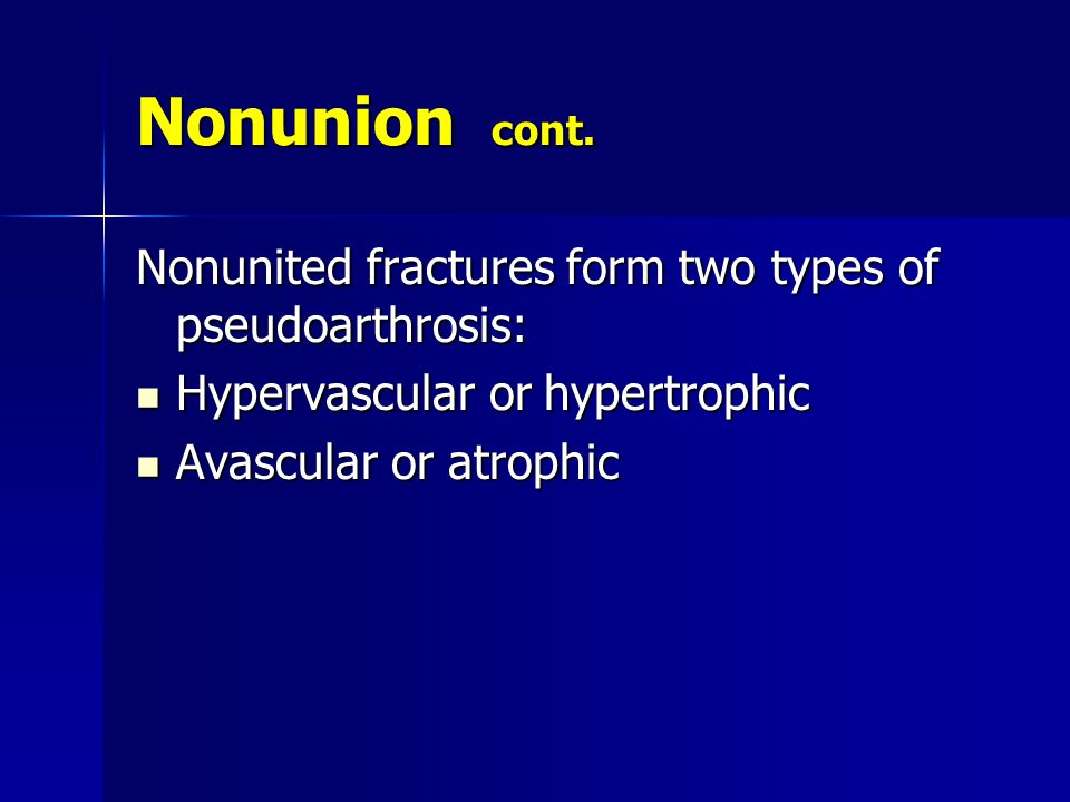 Nonunion cont. Nonunited fractures form two types of pseudoarthrosis: