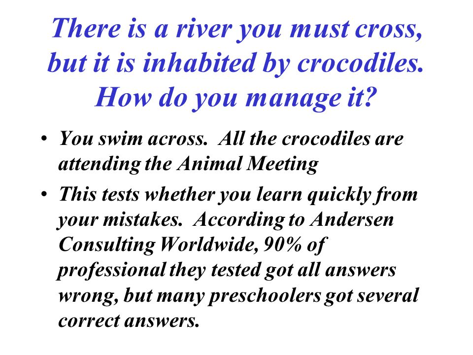 There is a river you must cross, but it is inhabited by crocodiles