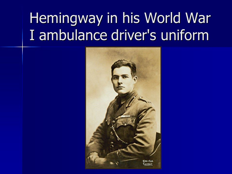 Hemingway in his World War I ambulance driver s uniform