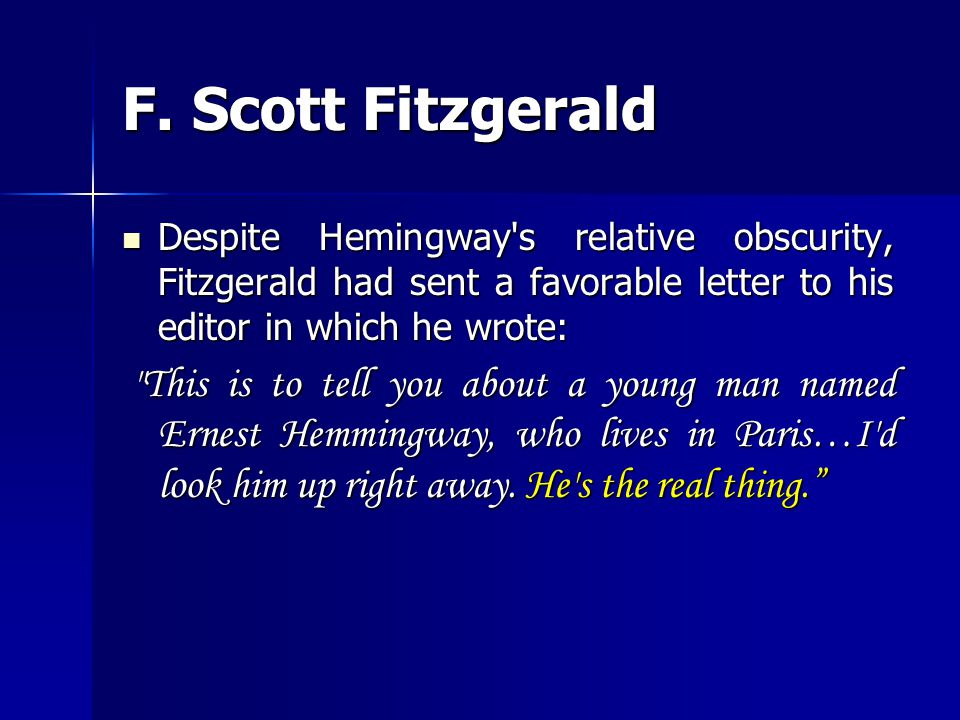 F. Scott Fitzgerald Despite Hemingway s relative obscurity, Fitzgerald had sent a favorable letter to his editor in which he wrote: