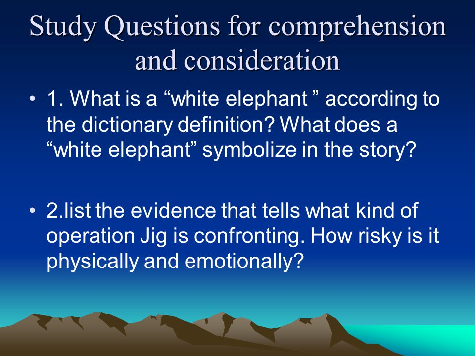 Study Questions for comprehension and consideration