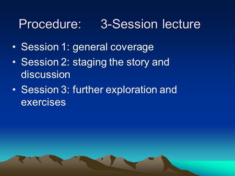 Procedure: 3-Session lecture