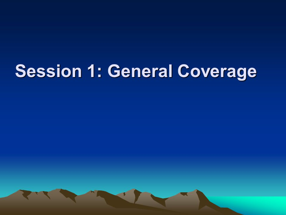 Session 1: General Coverage