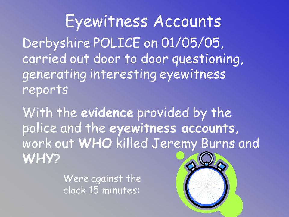 Eyewitness Accounts Derbyshire POLICE on 01/05/05, carried out door to door questioning, generating interesting eyewitness reports.