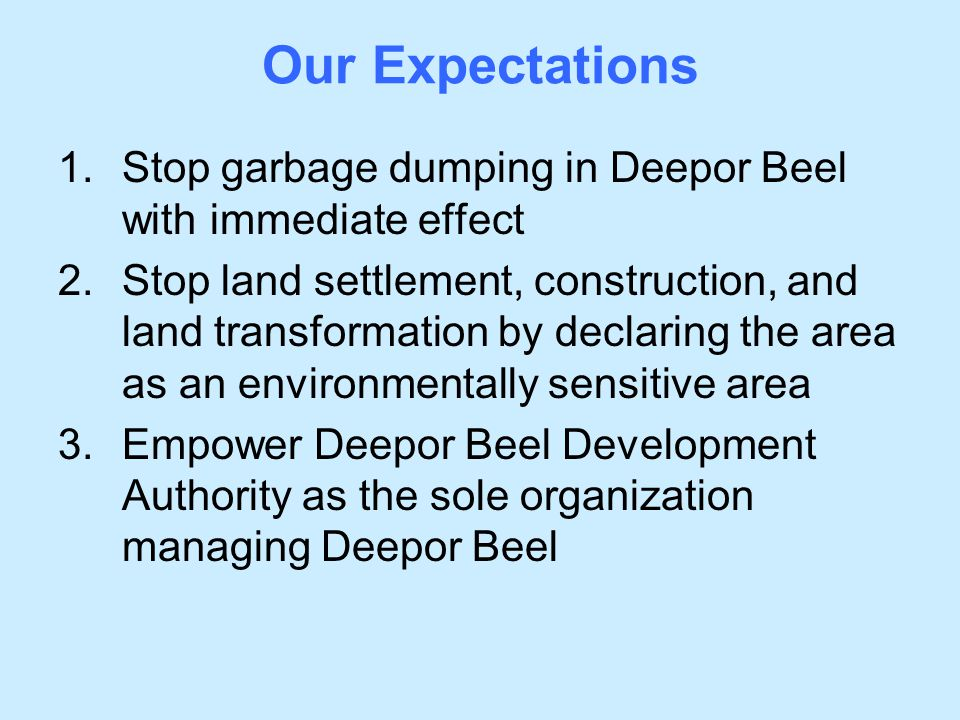 Our Expectations Stop garbage dumping in Deepor Beel with immediate effect.