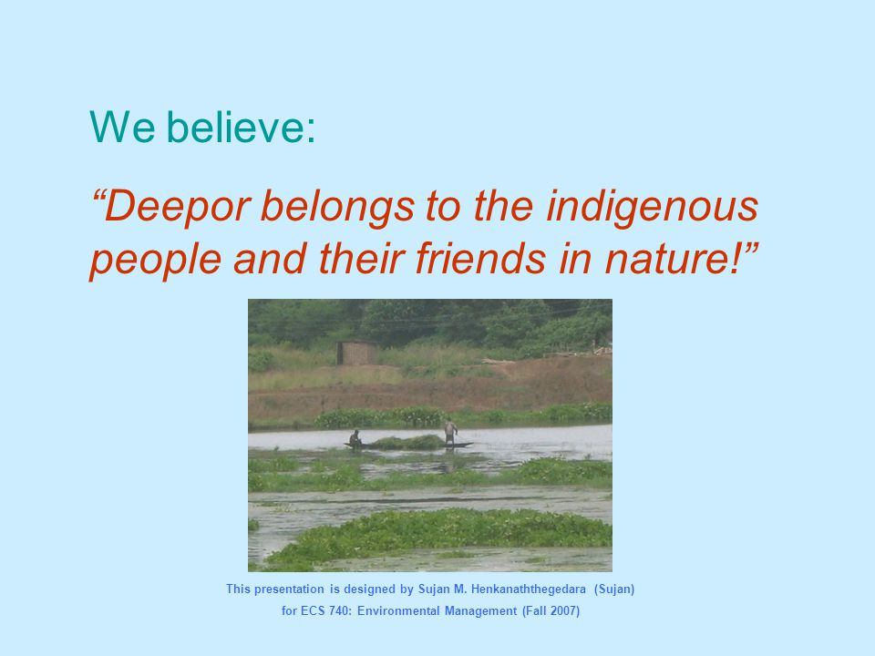 Deepor belongs to the indigenous people and their friends in nature!
