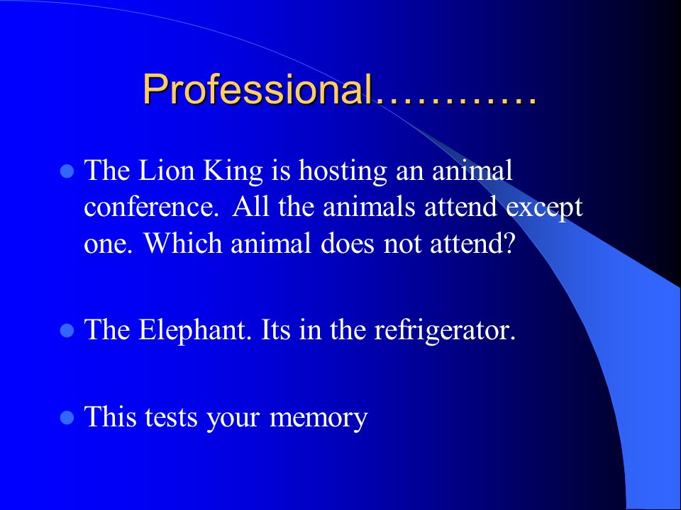 Professional………… The Lion King is hosting an animal conference. All the animals attend except one. Which animal does not attend