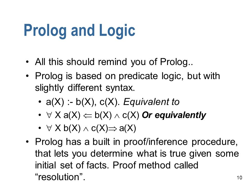 Prolog and Logic All this should remind you of Prolog..