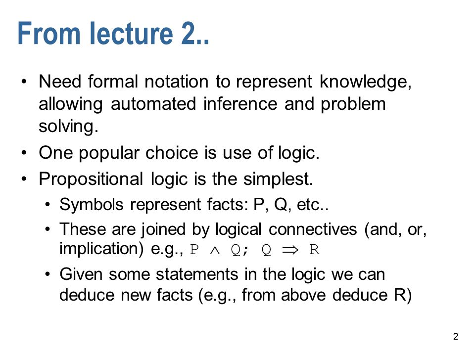 From lecture 2.. Need formal notation to represent knowledge, allowing automated inference and problem solving.