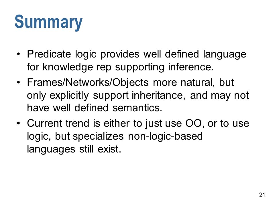 Summary Predicate logic provides well defined language for knowledge rep supporting inference.