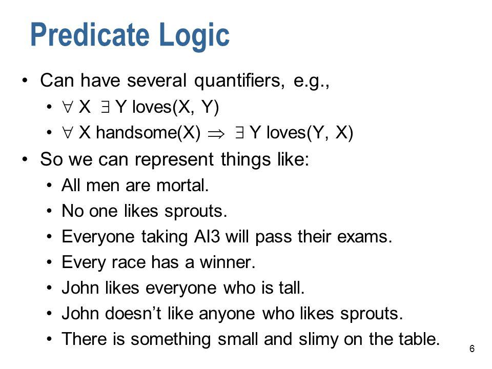 Predicate Logic Can have several quantifiers, e.g.,