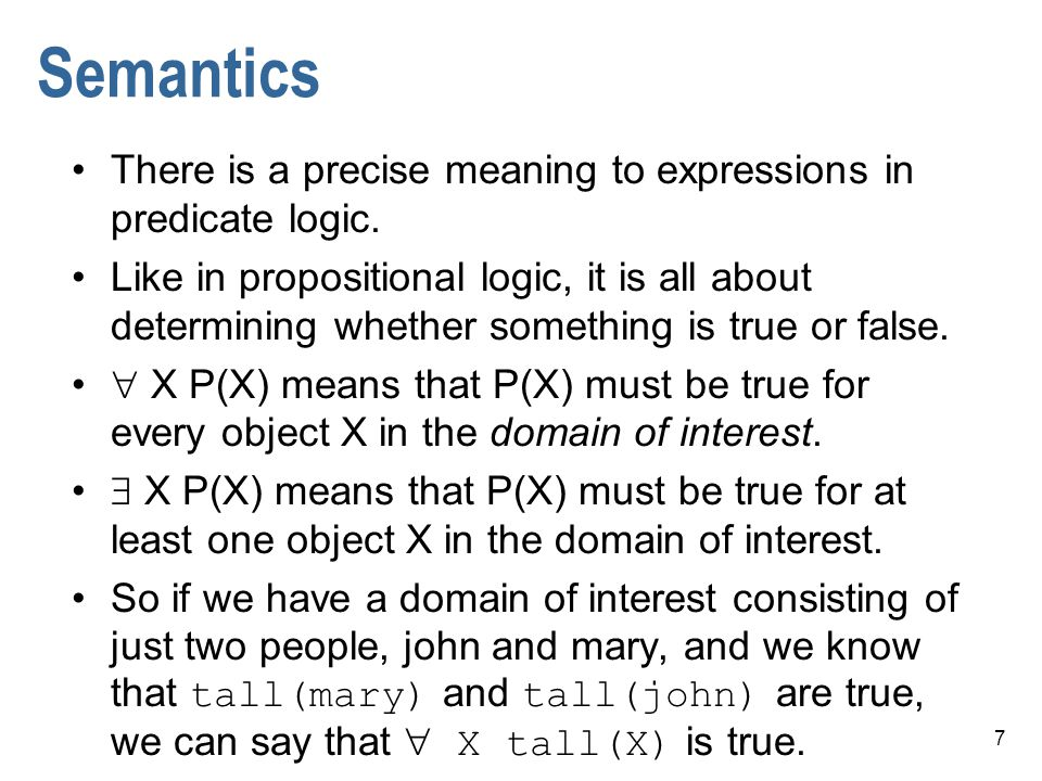 Semantics There is a precise meaning to expressions in predicate logic.