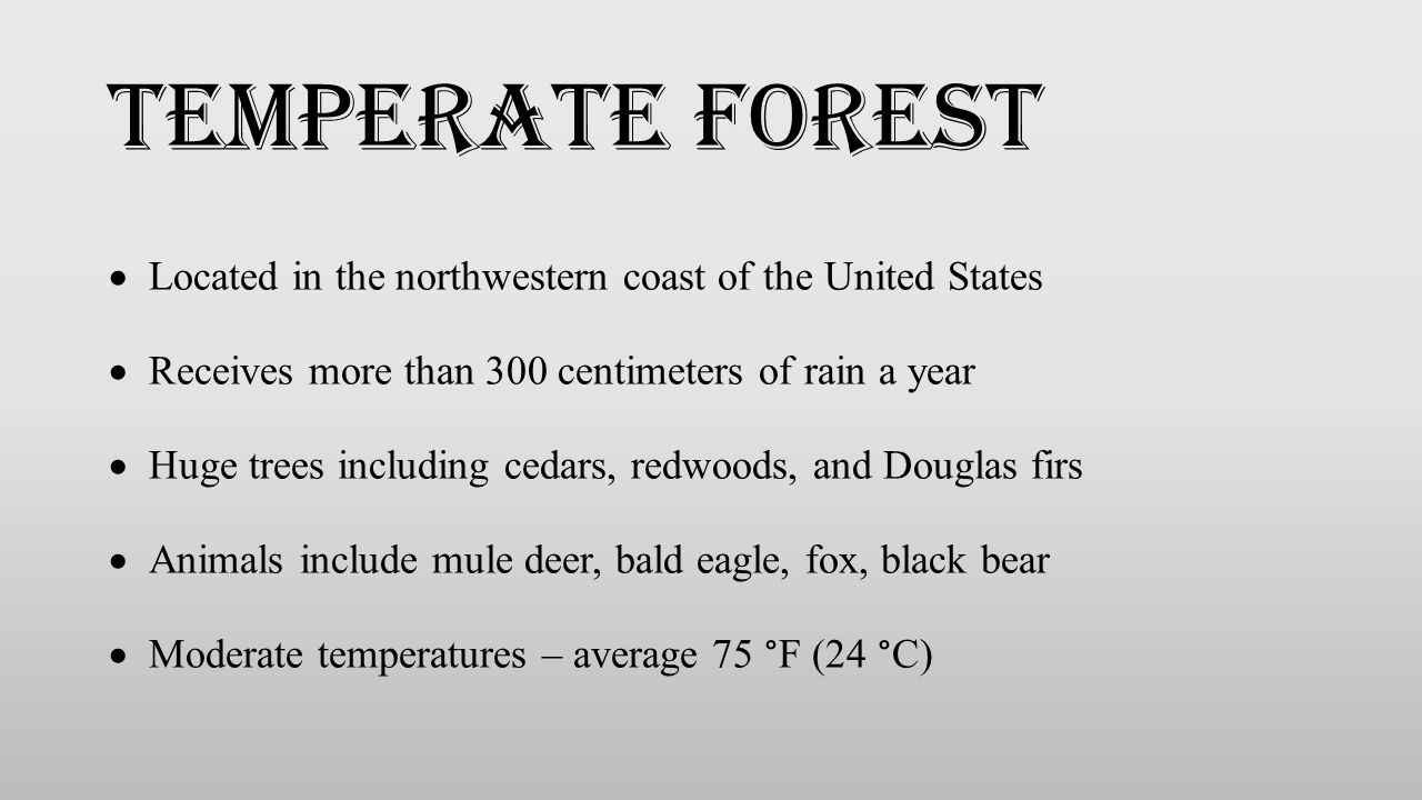 Temperate forest Located in the northwestern coast of the United States. Receives more than 300 centimeters of rain a year.