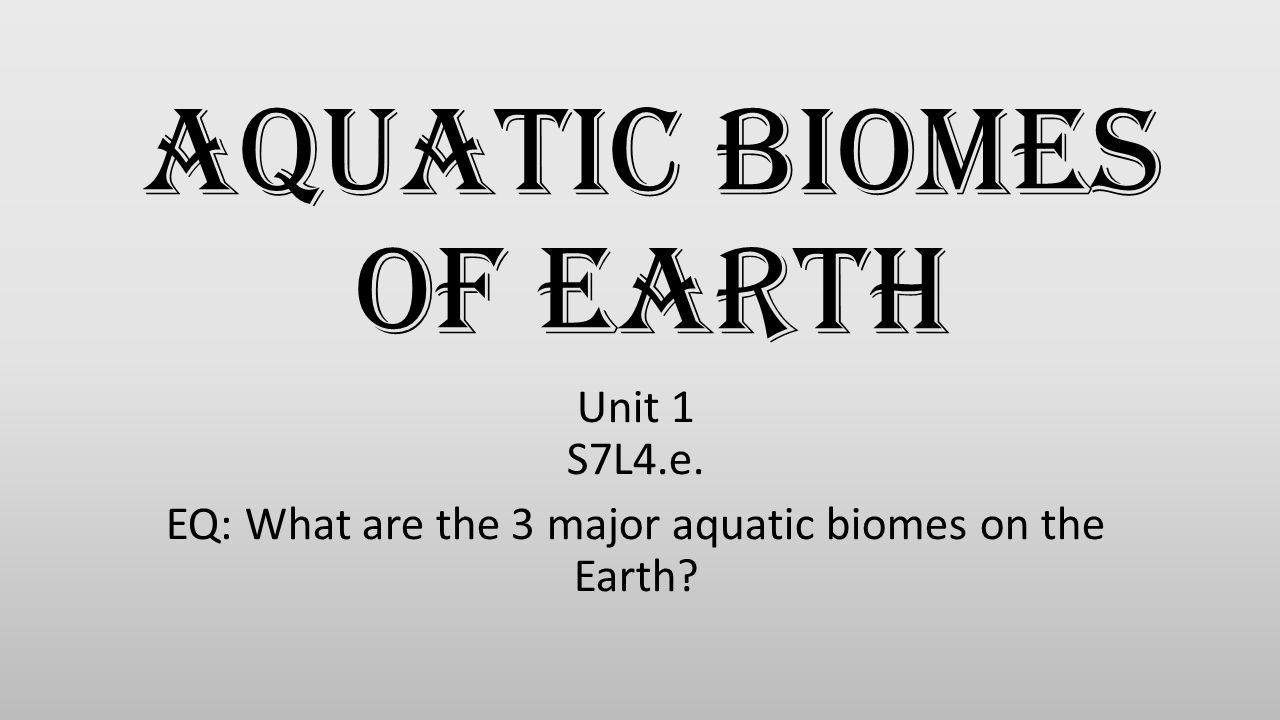 Aquatic Biomes of Earth
